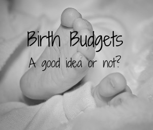 birth, birth budgets, labour, having a baby