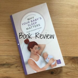 Baby sleep book review, book review, baby sleep, why your baby's sleep matters,