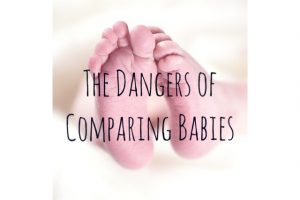 The Dangers of Comparing Babies…