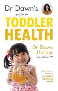 dr dawn's guide to toddler health, dr dawn, dawn harper, dr dawn harper, embarrassing bodies, embarrassing bodies doctor, toddler health, book about toddlers, toddler book, toddler vaccinations, toddler medication, toddler ailmnents, toileting, potty training