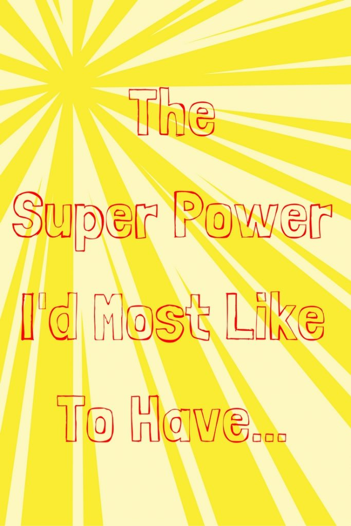 the-super-power-id-most-like-to-have
