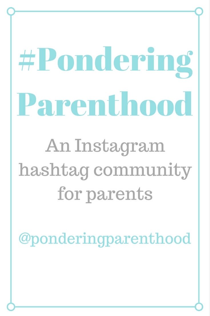 #ponderingparenthood - A new Instagram hashtag community for parents