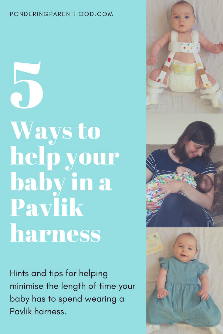 5 hints and tips for helping a baby in a Pavlik harness. Help to minimise the amount of time your baby has to wear a Pavlik harness for by following this advice.  Our baby was in the Pavlik harness for just 6 weeks.
