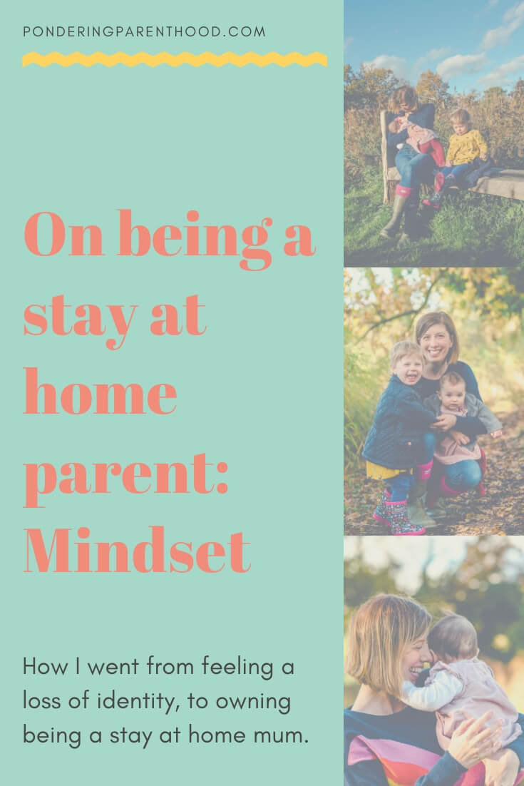 Mindset: How I went from feeling a loss of identity, to owning being a stay at home mum.